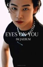 Eyes on you ❄ Im Jaebum by yOverthrow