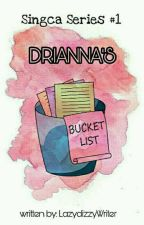 Singca Series #1: Drianna's Bucket List by LazydizzyWriter