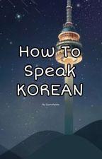 How To Speak Korean? by BossPrincessEver