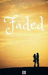 Faded by EsAndreza
