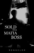 Sold to a Mafia Boss by rengcler