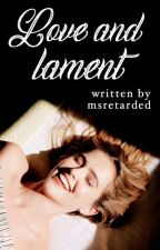 Love and Lament (Completed) by MsRetarded