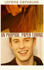 On purpose, paper towns by wtfoldmagcon