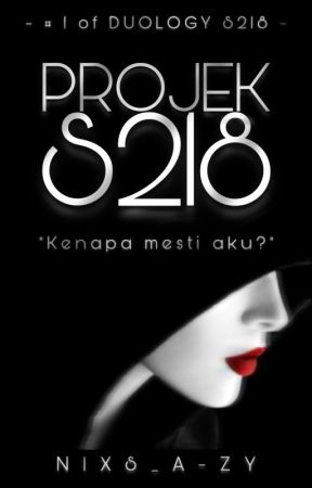 Projek S218 Duology (Completed) by Nixs_A-zy