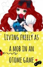 Living freely as a mob in an otome game by ALYK_UPNA