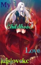 My Childhood Love (fairytail fanfiction) (On Hold) by luislovekc