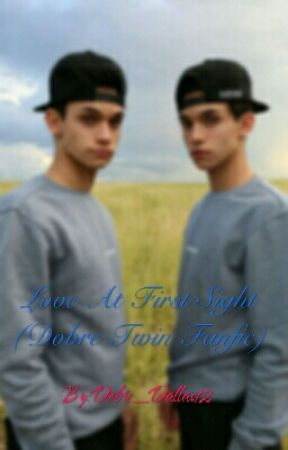 Love At First Sight (Dobre Twin Fanfic) by DeannePaciente9