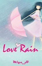 Love Rain [Hiatus U/ Beberapa Hari Ke Depan] by Miyaa_H