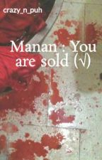 Manan : You are sold (√) by Crazy_N_Puh