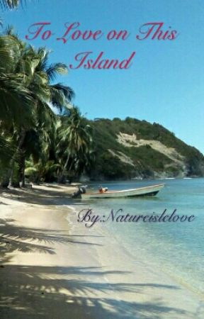 To Love On This Island by Natureislelove
