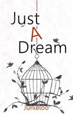 Just A Dream by Junieloo