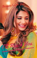 I'll Reach You(Armaan And Riddhima Fanfic) by DrWho97