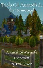 Trials of Azeroth 2: The Homestead by haldixon1
