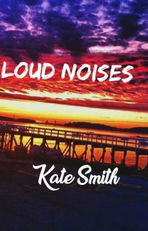 Loud Noises by wordsmithwriting88