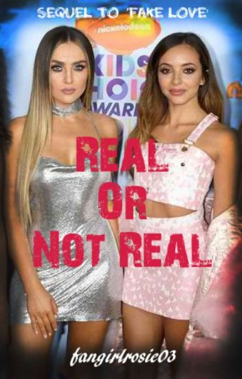Real Or Not Real (Jerrie Fanfiction)