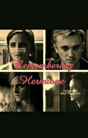 Remembering Hermione {A Dramione Fanfiction}