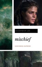 MISCHIEF {1} ᛟ A DAUGHTER OF LOKI FANFICTION by sorceress-supreme
