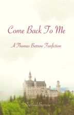 Come Back To Me - A Thomas Barrow fanfiction by SherlockBarrow