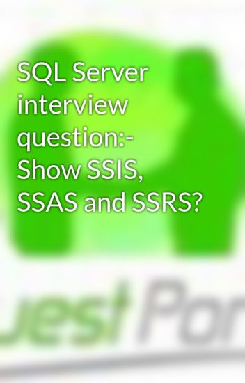 SQL Server interview question:- Show SSIS, SSAS and SSRS
