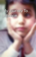 My Journey To Lebanon by MarwanRefaat