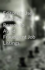 Editorial: Use Caution, Reason to Avoid Fraudulent Job Listings by gilberthuss
