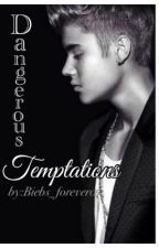 Dangerous Temptations (A Justin Bieber fanfiction) by Biebs_forever07