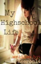 -- My High School Life -- by neeron14