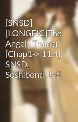 Đọc truyện [SNSD] [LONGFIC]The Angels Trainer [Chap1-> 11.4], SNSD, Soshibond, Jeti