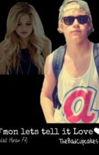 C'mon Lets tell it Love ♥ (Niall Horan ff) by TheBadCupcakes