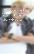 Werewolf and Vampire love  story-Raura by rauraandauslly101