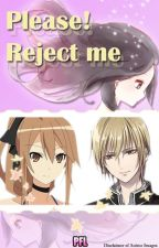 Please! Reject me by _PainFulLy_