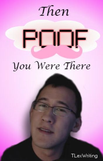 Then *Poof* You Were There: A Markiplier fiction #Wattys2014