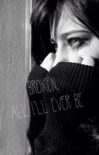 Broken, All I'll Ever Be by DandelionGirl