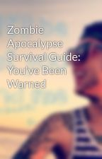 Zombie Apocalypse Survival Guide: You've Been Warned by silversea