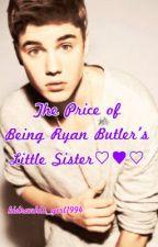 The Price of Being Ryan Butler's Little Sister by kidrauhls_girl1994