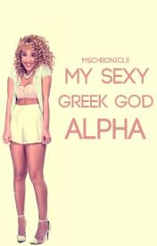 My Sexy Greek God Alpha by MsChronicle