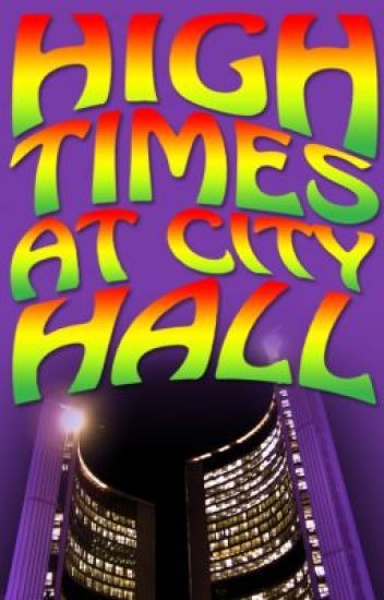 High Times at City Hall