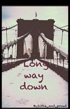 Long way down  by little_and_proud