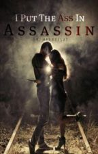 I Put the Ass in Assassin by Saphire11527