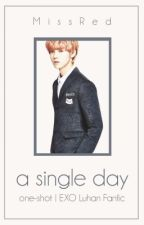 A Single Day [EXO Luhan FF   One-Shot] by _MissRed_