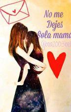 No me dejes sola mamá by Gboa2003bet