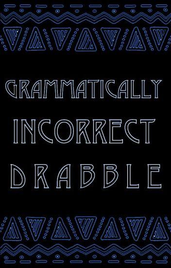 grammatically incorrect drabble