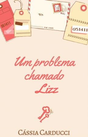 Um problema chamado Lizz [COMPLETO] by CCarducci