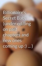 Billionaire's Secret Baby (under editing on past chapters and new ones coming up :) ... ) by MercErk