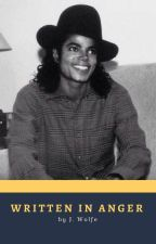 Written in Anger [ Michael Jackson AU ] by j-wolfe