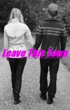 Leave This Town:) (Watty Awards 2012!!) by 4MegaXwega44