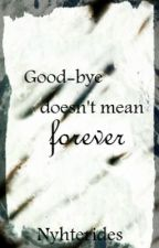 Good-bye doesn't mean forever-vignette by Nyhterides