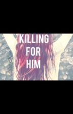 Killing For Him by AlleeHopper