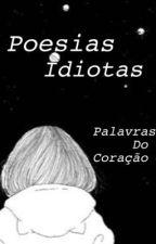 Poesias Idiotas - Volume 1 - Palavras do coração by girlgalaxygirl