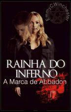 Rainha do Inferno: A Marca de Abbadon [ HIATUS ] by EmmyCWinchester